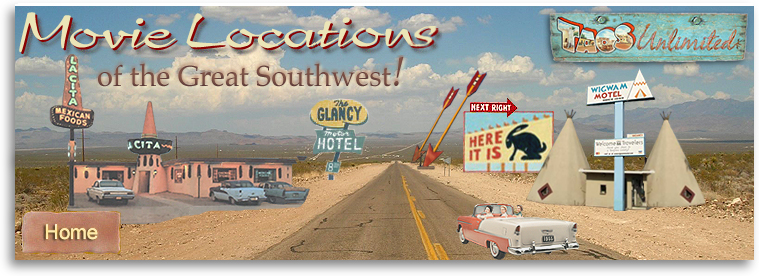 Movie Locations of the Great Southwest! Visit locations in New Mexico and the Southwest where movies from the 1950s, 1960s, 1970s, 1980s, 1990s, and 2000s were made.